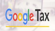 जानिए हकीकत, सिर्फ गूगल पर ही नहीं लगेगा 'गूगल टैक्स'