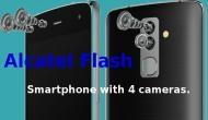 Alcatel Flash: पहली बार चार कैमरों के साथ लॉन्च हुआ कोई स्मार्टफोन