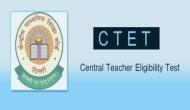 CTET 2018: CBSE शिक्षक पात्रता परीक्षा के लिए इस तारीख से करें आवेदन