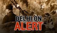दिल्ली: स्वतंत्रता दिवस पर राजधानी में हो सकता है बड़ा हमला, जैश के 4 आतंकियों ने की घुसपैठ