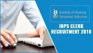 IBPS Clerk Recruitment 2018: Few hours left for 7275 vacancies registration; apply now