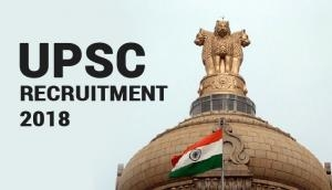 UPSC Recruitment 2018: Apply for the vacancy released at www.upsc.gov.in; here's the last date