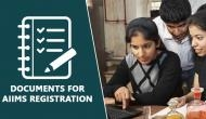 AIIMS Registrations 2019: These documents are required for MBBS exam registration process