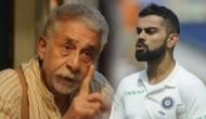 Naseeruddin Shah slams Virat Kohli for his on-field behaviour and attacked him for his 'leave India' comment
