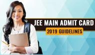 JEE Main Admit Card 2019 released: Applicants must follow these guidelines otherwise may get debarred from the exam