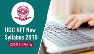 UGC NET New Syllabus 2019: Know the new changes introduced in curriculum for the upcoming June & December exam