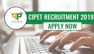 CIPET Recruitment 2019: Vacancies for technical and non-technical posts; apply now