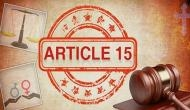 Article 15: SC refuses to entertain plea seeking cancellation of film's CBFC certificate