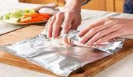 खाना पैक करने में एल्युमीनियम फॉयल पेपर का इस्तेमाल हो सकता है खतरनाक, हो सकती हैं ये बीमारियां